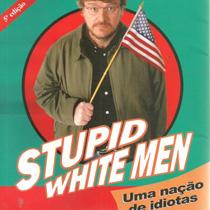Stupid White Men: Uma Nação de Idiotas