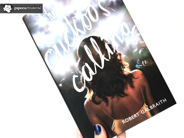 The Cuckoo's Calling, O Chamado do Cuco, Robert Galbraith, JK Rowling, Lula Landry, Pipoca Musical