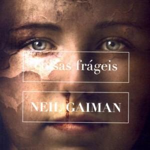 Uma vida desperdiçada em Coisas Frágeis, uma sugestão de Neil Gaiman