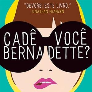 Cadê Você, Bernadette? e o fantástico mundo da minha nova-melhor-amiga-imaginária