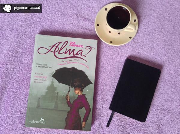 livro alma, alma gail carriger, protetorado da sombrinha, soulless, capa alma livro, pipoca musical, editora valentina