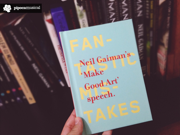make good art speech, book make good art, neil gaiman books, pipoca musical