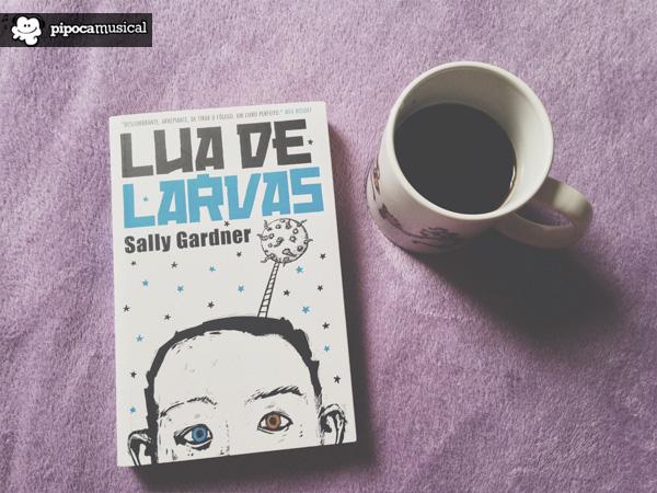 lua de larvas sally gardner, livros martinsfontes, pipoca musical