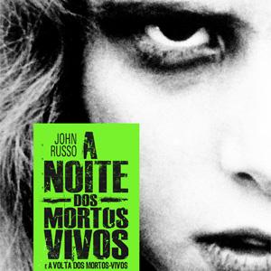 O terror autêntico dos mortos-vivos de John Russo e George Romero