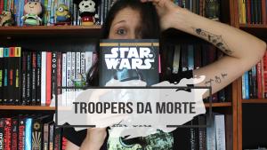 Zumbis em Troopers da Morte | UNIVERSO EXPANDIDO STAR WARS