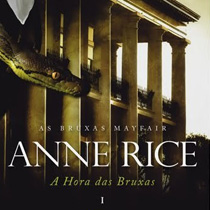 A Hora das Bruxas: as Bruxas Mayfair de Anne Rice