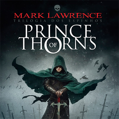 Prince of Thorns e o protagonista insano de Mark Lawrence