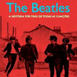 A história por trás de cada canção dos Beatles, por Steve Turner