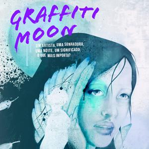 Graffiti Moon: a salvação pela arte