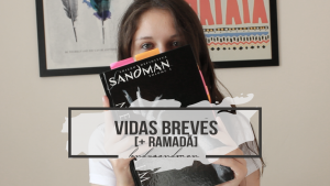 Tudo sobre Vidas Breves + Ramadã | #LendoSandman